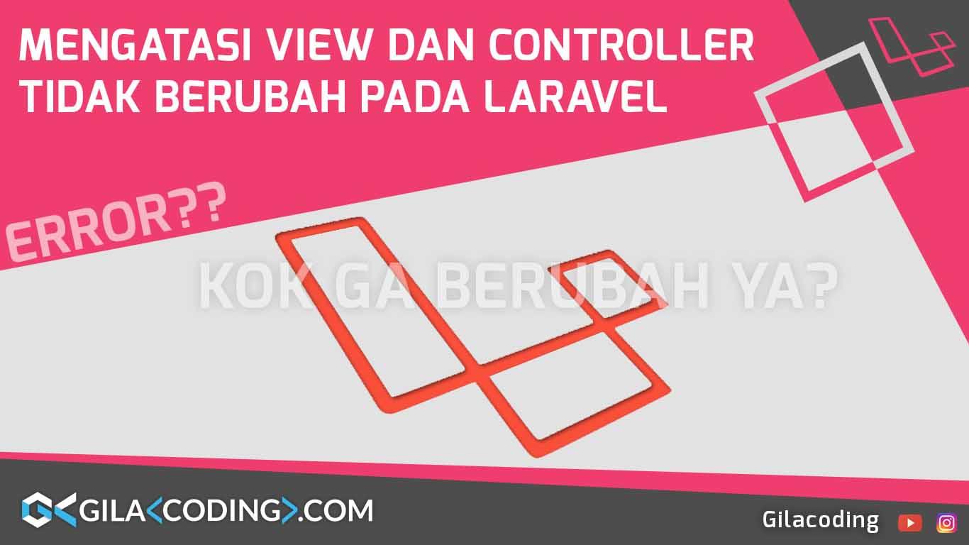 Mengatasi View atau Controller Laravel tidak Berubah