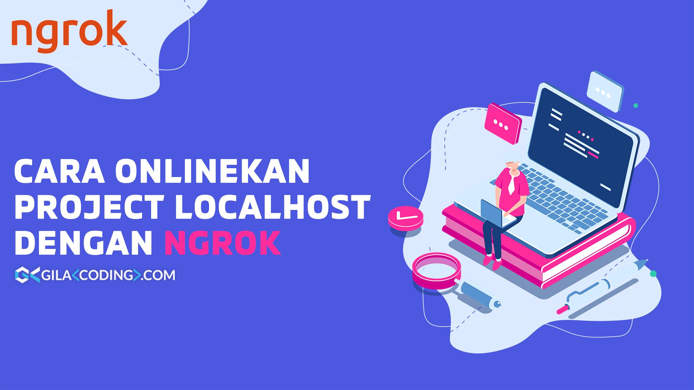 Cara Mudah Onlinekan Localhost atau Project Web Dengan ngrok.com